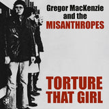 Gregor Mackenzie And The Misanthropes |Torture That Girl
