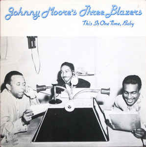 Johnny Moore's Three Blazers|This Is One Time Baby*