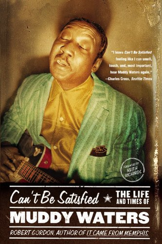 Can't Be Satisfied: The Life and Times of Muddy Waters| Robert Gordon (448 pgs)