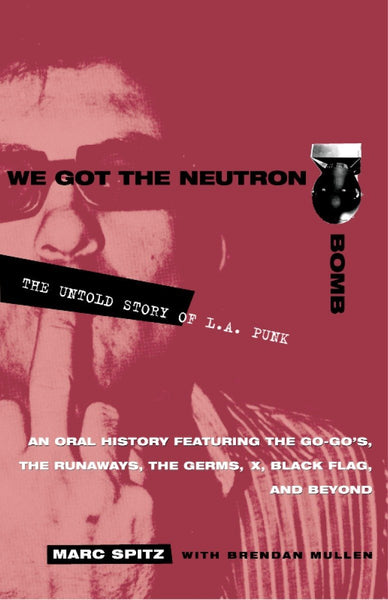 We got the neutron Bomb|The Untold Story of L.A. Punk (Brendan Mullen/Marc Spitz)