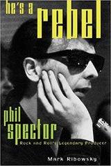 Phil Spector - He's a Rebel | Mark Rubowski (368 pgs)