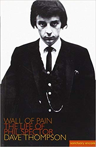 Phil Spector -Wall of Pain | Dave Thompson (344 pgs)