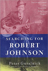 "Searching for Robert Johnson: The Life and Legend of the ""king of the Delta Blues Singers""