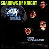 Shadows Of Knight - Super K Kollection