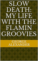 Alexander, George |Slow Death: My Life with the Flamin Groovies