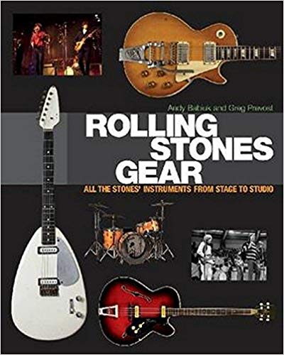 Rolling Stones Gear: All The Stones Instruments From Stage To Studio |Greg Prevost & Andy Babiuk (500 pgs)