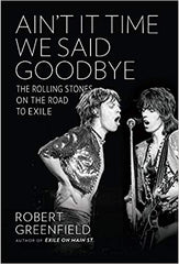 Rolling Stones: Ain't It Time We Say Goodbye - The Rolling Stones On The Road To Exile| Rober Greenfield (216 pgs)