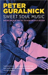 Sweet Soul Music- Rhythm and Blues and the Southern Dream of Freedom|Peter Guralnick (384 pgs)