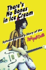 Sylvain Sylvian |There's No Bones in Ice Cream: Sylvain Sylvain's Story of the New York Dolls