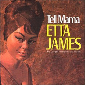 James, Etta - Tell Mama: The Complete Muscle Shoals Sessions