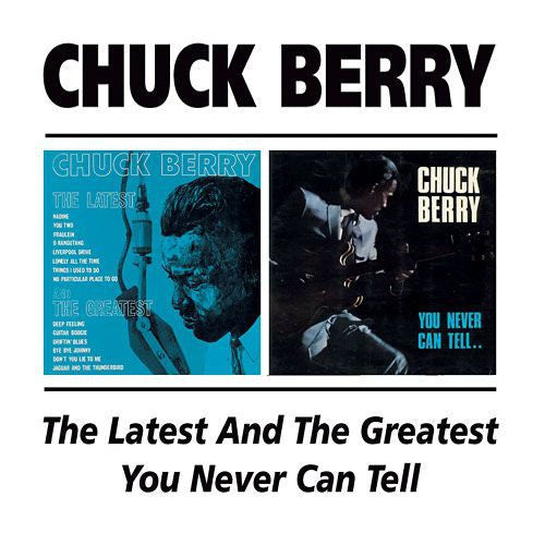 Berry, Chuck - The Latest And The Greatest +  You Never Can Tell