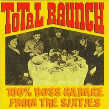 Total Raunch - Boss Garage From The Sixties - Various Artists