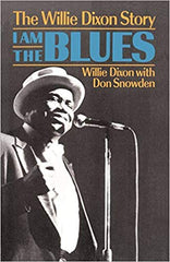 I am The Blues: The Willie Dixon Story| Willie Dixon (264 pgs)