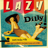"Lazy Dilly Vol. 1""100% Dolce Vita: Space Age, Cocktail, Mod Jazz, Pop Corn, Tiki""
