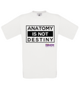 ANATOMY IS NOT DESTINY T-Shirt