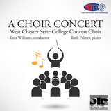 A Choir Concert - West Chester State College Concert Choir - Lois Williams, conductor