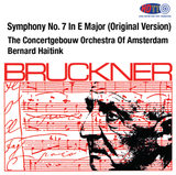 Bruckner Symphony No. 7 In E Major - (Original Version) -  Bernard Haitink, The Concertgebouw Orchestra Of Amsterdam