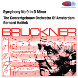 Bruckner Symphony No 9 In D Minor-  Bernard Haitink, The Concertgebouw Orchestra Of Amsterdam