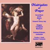 Madrigalists at Prayer Choral Music - Rutgers Collegium Musicum, Kirkman - DTR