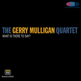 Gerry Mulligan Quartet ‎– What Is There To Say? (Pure DSD)