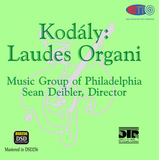 Kodaly Laudes Organi - Music Group of Philadelphia - Sean Deibler, Director - DTR (Pure DSD)