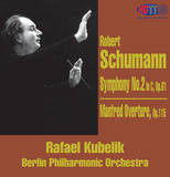 Schumann Symphony No 2 and the Manfred Overture -  Rafael Kubelik Berlin Philharmonic