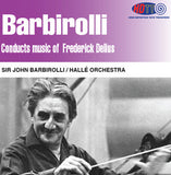 Music of Frederick Delius - Sir John Barbirolli Conducts the Hallé Orchestra