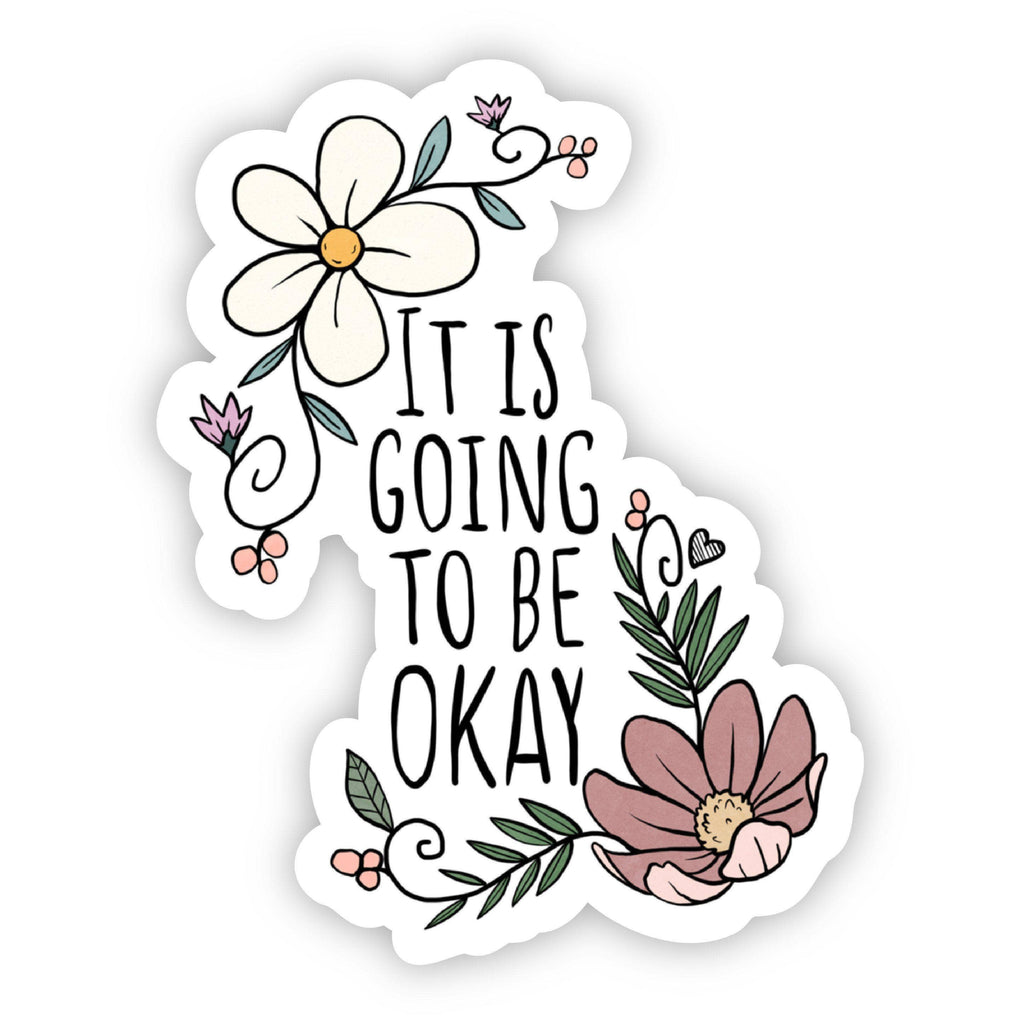 Big Moods - It is Going to be Okay Floral Sticker
