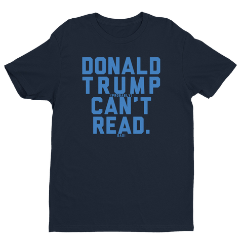 Donald Trump (probably) Can't Read - Blue Print - T-Shirt