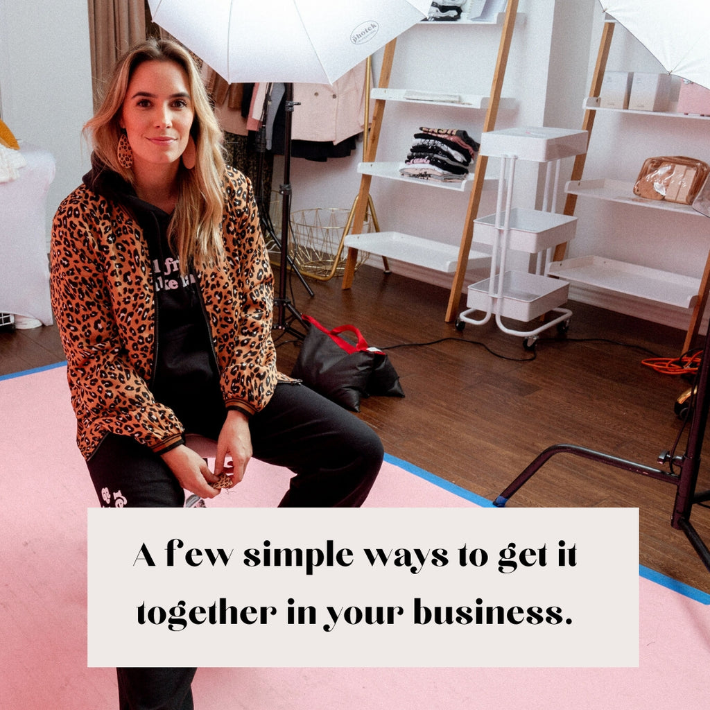 "A few simple ways to ""get it together"" in your business"