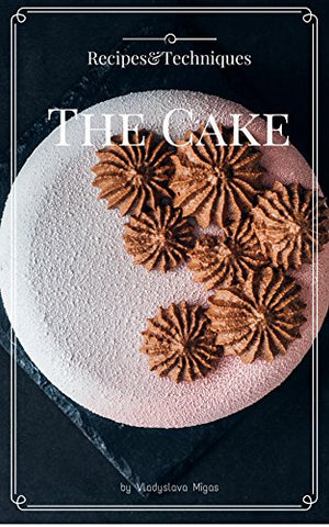 The Cake: Recipes&Techniques