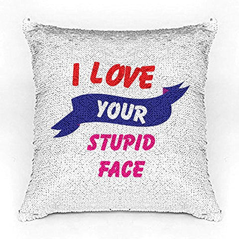 I love your stupid Face Premium Printed Designer Magical Color Changing Sequin Mermaid Cushion Cover |16 by 16 inch | Reversible Paulette Design | Glam Pillow | HD Printed |Cushion Cover With Filler | Slim Light Weight.