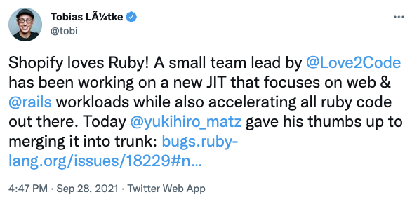 """""""""""Shopify loves Ruby! A small team lead by  @Love2Code  has been working on a new JIT that focuses on web &  @rails  workloads while also accelerating all ruby code out there. Today  @yukihiro_matz  gave his thumbs up to merging it into trunk:"""