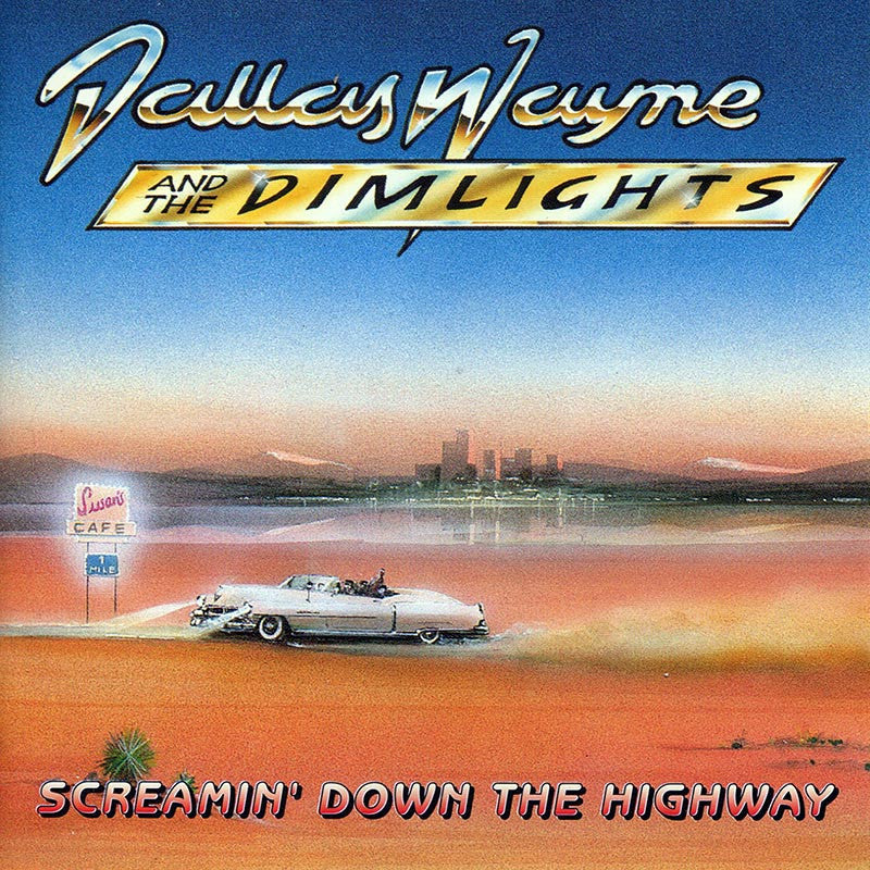 DALLAS WAYNE & THE DIMLIGHTS - Screamin' Down The Highway