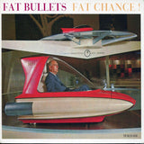FAT BULLETS - Fat Chance!