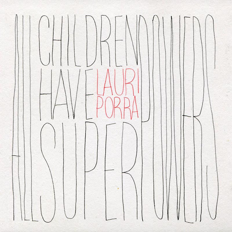 LAURI PORRA - All Children Have Superpowers