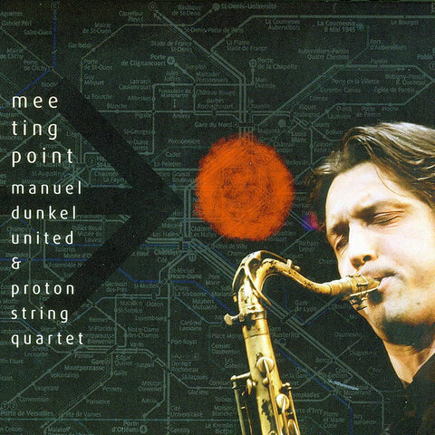MANUEL DUNKEL UNIT & PROTON STRING QUARTET - Meeting Point