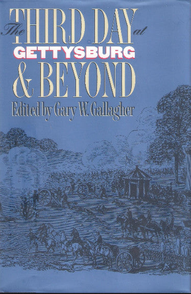 The Third Day at Gettysburg and Beyond Edited by Gary W. Gallagher