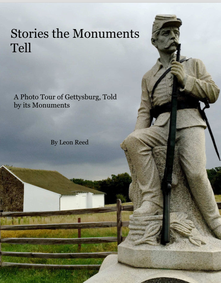 Stories the Monuments Tell: A Photo Tour of Gettysburg, Told by its Monuments by Leon Reed