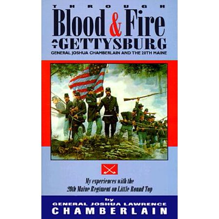 Through Blood and Fire at Gettysburg by Gen. Joshua Lawrence Chamberlain