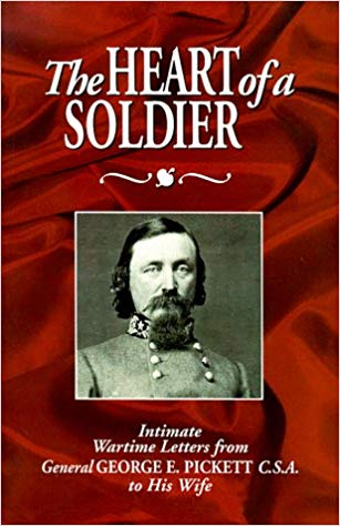 The Heart of a Soldier: Intimate Wartime Letters from General George E. Pickett, CSA to His Wife