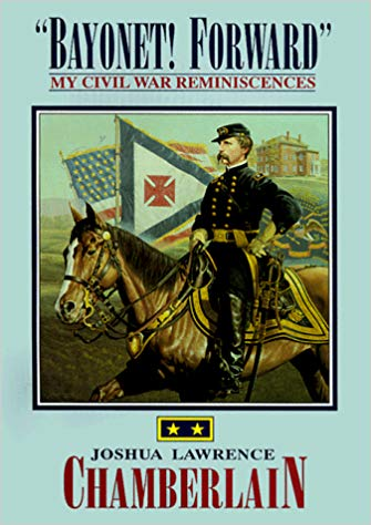 Bayonet! Forward: My Civil War Reminiscences by Joshua Lawrence Chamberlain