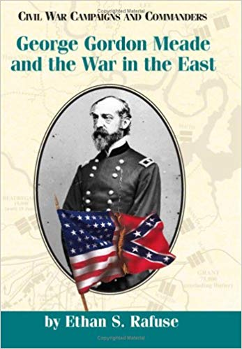 George Gordon Meade and the War in the East by Ethan S. Rafuse