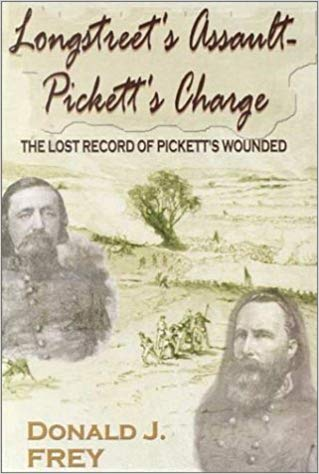 Longstreet's Assault - Pickett's Charge: The Lost Record of Pickett's Wounded by Donald J Frey