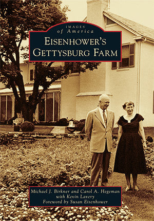 Eisenhower's Gettysburg Farm by Michael Birkner and Carol Hegeman
