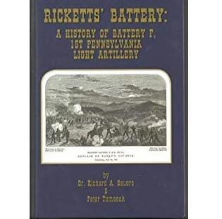 Ricketts' Battery: A History of Battery F, 1st Pennsylvania Light Artillery by Richard A Sauers and Peter Tomasak