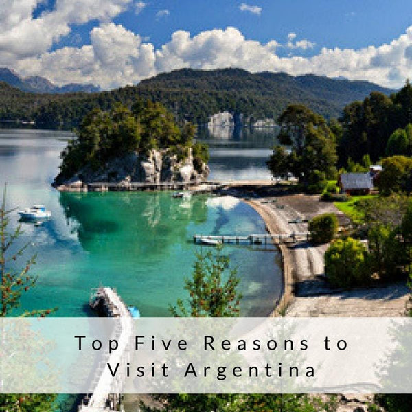 Top 5 Reasons to Visit Argentina