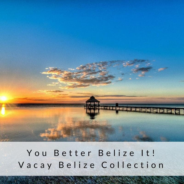 You better Belize it!