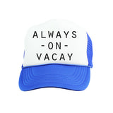 Always on Vacay Trucker