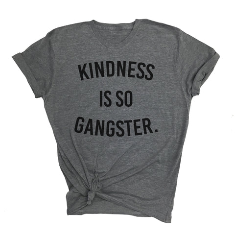 Kindness Is So Gangster Tee (Adult)